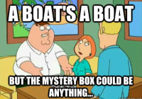 Family Guy: A boat's a boat, but the mystery box could be anything!