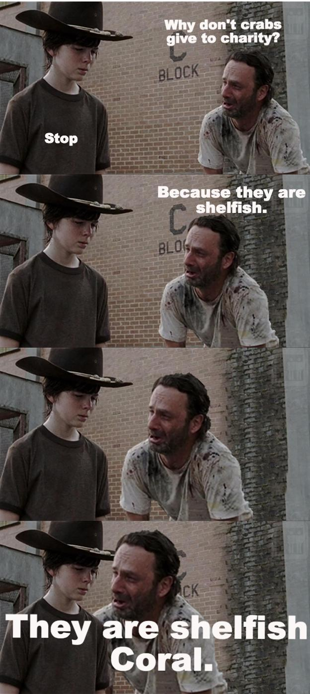 Rick Grimes: Why don't crabs give to charity?